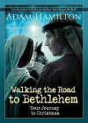 Walking the Road to Bethlehem: Your Journey to Christmas - Adam Hamilton