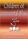 Children of Immortal Bliss: A New Perspective on Our True Identity Based on the Ancient Vedanta Philosophy of India - Paul Hourihan