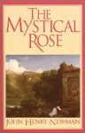 The Mystical Rose: Thoughts on the Blessed Virgin from the Writings of John Henry Cardinal Newman - John Henry Newman, Joseph Regina