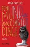 Den Mund voll ungesagter Dinge: Roman - Anne Freytag