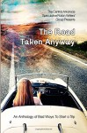 The Road Taken Anyway: An Anthology of Bad Ways to Start a Trip - Megan J Neumann, Sallie McDaniel, Nicole Sutula, Angel Blackwood, C.G. Clifford, Tom Howard, Rick Helmich, Lin Christie, Daniel Berleant, Lam Bauman