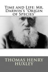 Time and Life: Mr. Darwin's Origin of Species - Thomas Henry Huxley