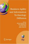 Business Agility and Information Technology Diffusion: IFIP TC8 WG 8.6 International Working Conference, May 8-11, 2005, Atlanta, Georgia, USA (IFIP Advances ... in Information and Communication Technology) - Richard Baskerville, Lars Mathiassen, Jan Pries-Heje, Janice I. DeGross