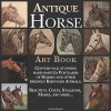Antique Horse Art Book: Century-old stunning hand-painted Postcards of Horses and other friendly Barnyard Animals - Beautiful Colts, Stallions, Mares, and more... - Various Artists