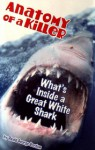 Anatomy of a Killer: What's Inside a Great White Shark - David George Gordon