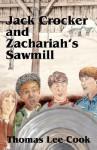 Jack Crocker and Zachariah's Sawmill - Thomas Lee Cook