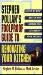 Foolproof Guide to Renovating Your Kitchen - Stephen M. Pollan, Mark Levine