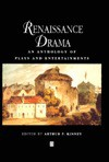 Renaissance Drama: An Anthology of Plays and Entertainments - Arthur Kinney