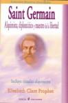 Saint Germain:Alquimista, Diplomatico Y Maestro De La Libertad (Spanish Edition) - Elizabeth Clare Prophet