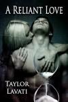 A Reliant Love - Taylor Lavati
