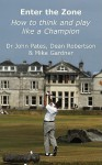 Enter the Zone - How to Think and Play Like a Champion - John Pates, Mike Gardner, Dean Robertson