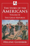 The Story of the Americans - Volume II - The Great Republic (Illustrated) - Helene Guerber