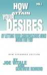 How to Attain Your Desires by Letting Your Subconscious Mind Work for You, Volume 1 - Joe Vitale, Genevieve Behrend