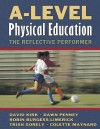 A-Level Physical Education: The Reflective Performer - David Kirk, Dawn Penney, Robin Burgess-Limerick