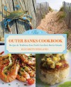 The Outer Banks Cookbook: Recipes & Traditions from North Carolina's Barrier Islands - Elizabeth Wiegand