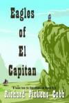 Eagles of El Capitan: A Rescue from the Comancheros and Pancho Villa - Richard Pickens Cobb