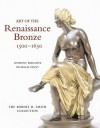 Art of the Renaissance Bronze: The Robert H. Smith Collection, Expanded Edition - Anthony Radcliffe, Nicholas Penny