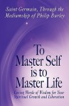 To Master Self Is to Master Life - St. Germain, Philip Burley