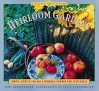 Heirloom Gardens: Simple Secrets for Old-Fashioned Flowers and Vegetables - Mimi Luebbermann, Faith Echtermeyer