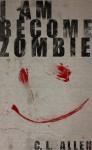 I Am Become Zombie - C.L. Allen
