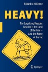Heavy!: The Surprising Reasons America Is the Land of the Free and the Home of the Fat - Richard B. McKenzie