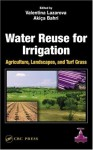 Water Reuse for Irrigation: Agriculture, Landscapes, and Turf Grass - Akica Bahri, Valentina Lazarova