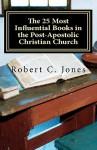 The 25 Most Influential Books in the Post-Apostolic Christian Church - Robert C. Jones