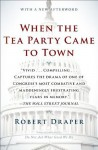 When the Tea Party Came to Town: Inside the U.S. House of Representatives' Most Combative, Dysfunctional, and Infuriating Term in Modern History - Robert Draper