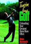 Tension-Free Golf: Unleashing Your Greatest Shots More Often - Dean Reinmuth