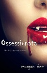 Ossessionata (Libro #12 in Appunti di un Vampiro) - Morgan Rice
