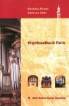 Orgelhandbuch Paris: Orgelportraits - Orgelmusik - Orgelbau in Paris seit dem 17. Jahrhundert (German Edition) - Barbara Kraus, Andreas Nohr