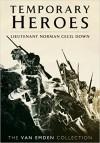 Temporary Heroes: Lieutenant Norman Cecil Down - Richard Van Emden