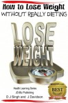 How to Lose Weight Without Really Dieting (Health Learning Series) - John Davidson, Dueep J. Singh