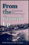 From The Ground Up - Fred E. Weick, James R. Hansen