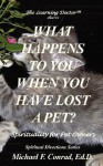 What Happens to You When You Lose a Pet? Spirituality for Pet Owners - Michael F. Conrad