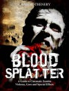 Blood Splatter: A Guide to Cinematic Zombie Violence, Gore and Special Effects - Craig W Chenery