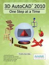 3D AutoCAD 2010: One Step at a Time - Timothy Sean Sykes