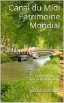 Canal du Midi Patrimoine Mondial: Guide de Voyage Canal du Midi - 2016 (French Edition) - Jérôme Sabatier