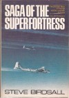 Saga of the Superfortress: The Dramatic Story of the B-29 and the Twentieth Air Force - Steve Birdsall