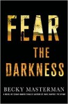 Fear the Darkness: A Thriller - Becky Masterman