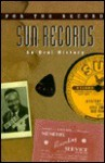 Sun Records: An Oral History (For the Record) - John Floyd