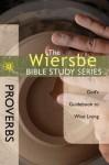 The Wiersbe Bible Study Series: Proverbs: God's Guidebook to Wise Living - Warren W. Wiersbe