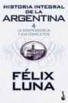 Historia Integral de la Argentina. Tomo IV. La Independencia y sus Conflictos - Félix Luna
