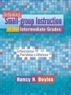 Rethinking Small-Group Instruction in the Intermediate Grades: Differentiation That Makes a Difference - Nancy N. Boyles
