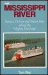 "The Mississippi River: Nature, Culture and Travel Sites Along the ""Mighty Mississip"" - Tom Weil"