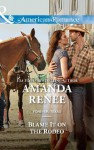 Blame It on the Rodeo (Mills & Boon American Romance) - Amanda Renee