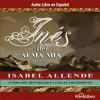 Ines del Alma Mia [Ines of My Soul] - Isabel Allende, Isabel Varas