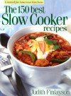 The 150 Best Slow Cooker Recipes - Judith Finlayson