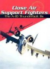 Close Air Support Fighters: The A 10 Thunderbolt I Is - Michael Green, Gladys Green