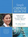 Simple Chinese Medicine: A Beginner's Guide to Natural Healing & Well-Being - Aihan Kuhn